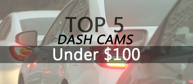 Top 5 Dash Cams Under $100