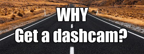 Top 5 Reasons Why You Should Get a DashCam